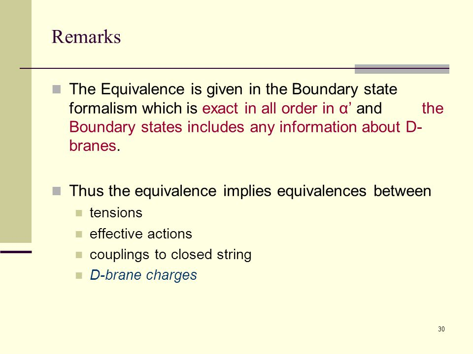30 Remarks The Equivalence is given in the Boundary state formalism which is exact in all order in α' and the Boundary states includes any information about D- branes.