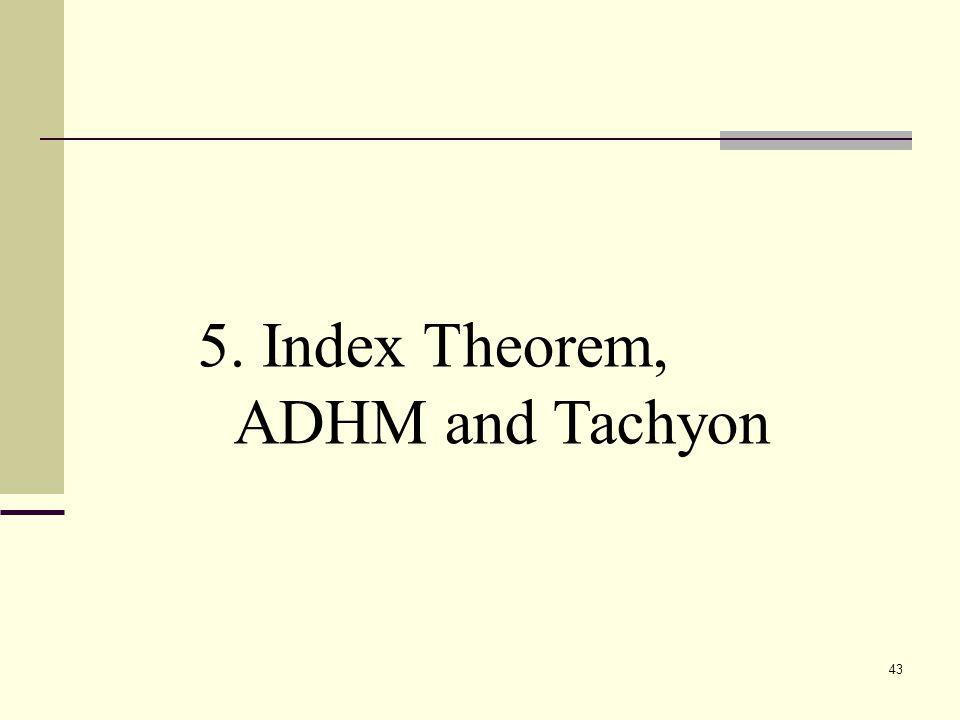 43 5. Index Theorem, ADHM and Tachyon