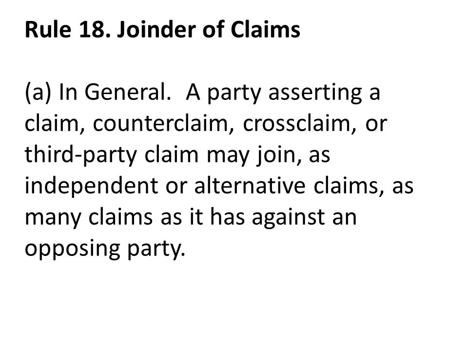 Rule 18.Joinder of Claims (a) In General.