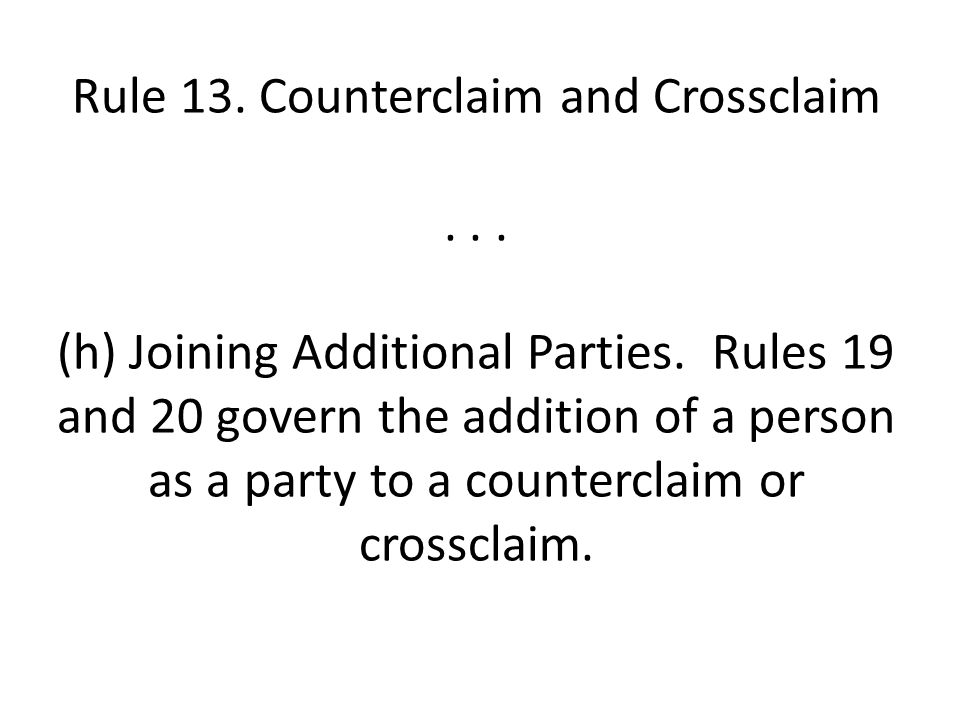 Rule 13.Counterclaim and Crossclaim... (h) Joining Additional Parties.
