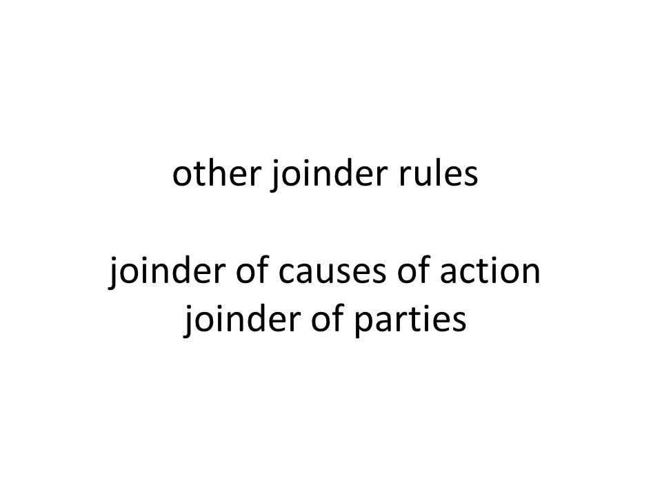 other joinder rules joinder of causes of action joinder of parties
