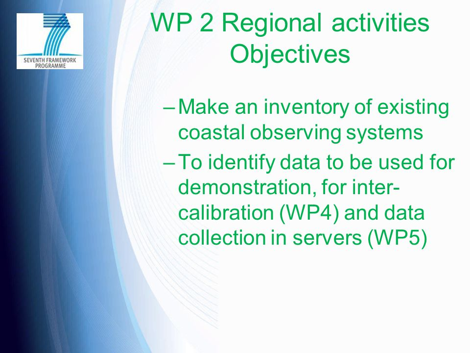 WP 2 Regional activities Objectives –Make an inventory of existing coastal observing systems –To identify data to be used for demonstration, for inter