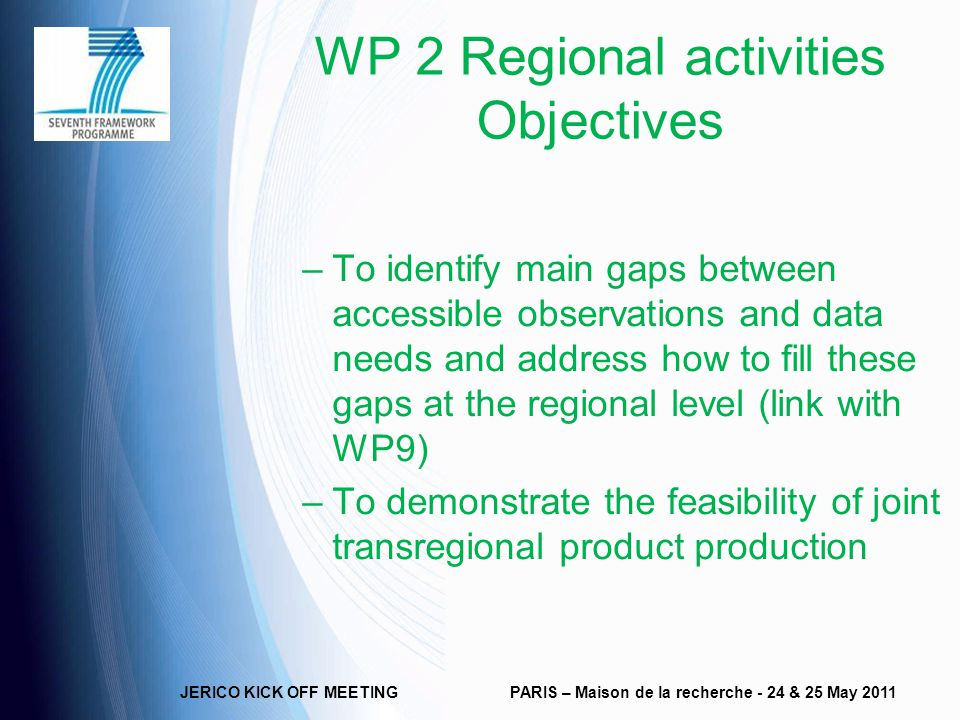 WP 2 Regional activities Objectives –To identify main gaps between accessible observations and data needs and address how to fill these gaps at the re