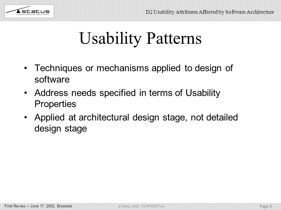 Page 2 © Status, 2002. CONFIDENTIAL First Review – June 17, 2002, Brussels D2 Usability Attributes Affected by Software Architecture Usability Pattern