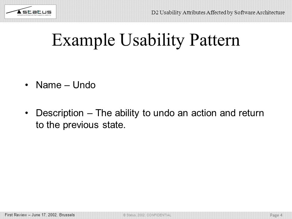 Page 4 © Status, 2002. CONFIDENTIAL First Review – June 17, 2002, Brussels D2 Usability Attributes Affected by Software Architecture Example Usability