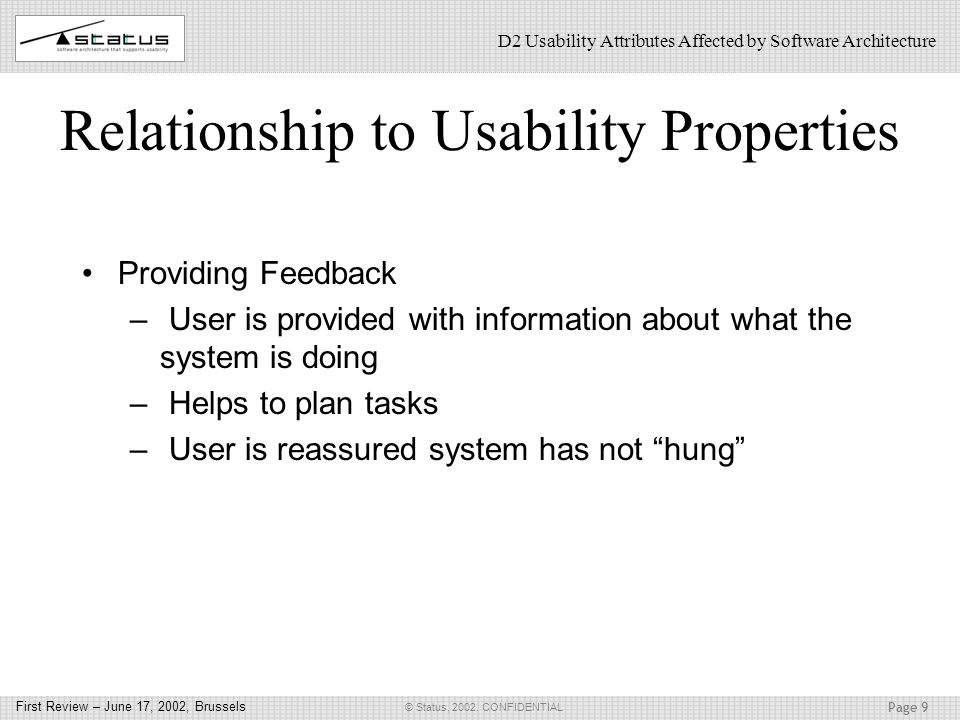 Page 9 © Status, 2002. CONFIDENTIAL First Review – June 17, 2002, Brussels D2 Usability Attributes Affected by Software Architecture Relationship to U