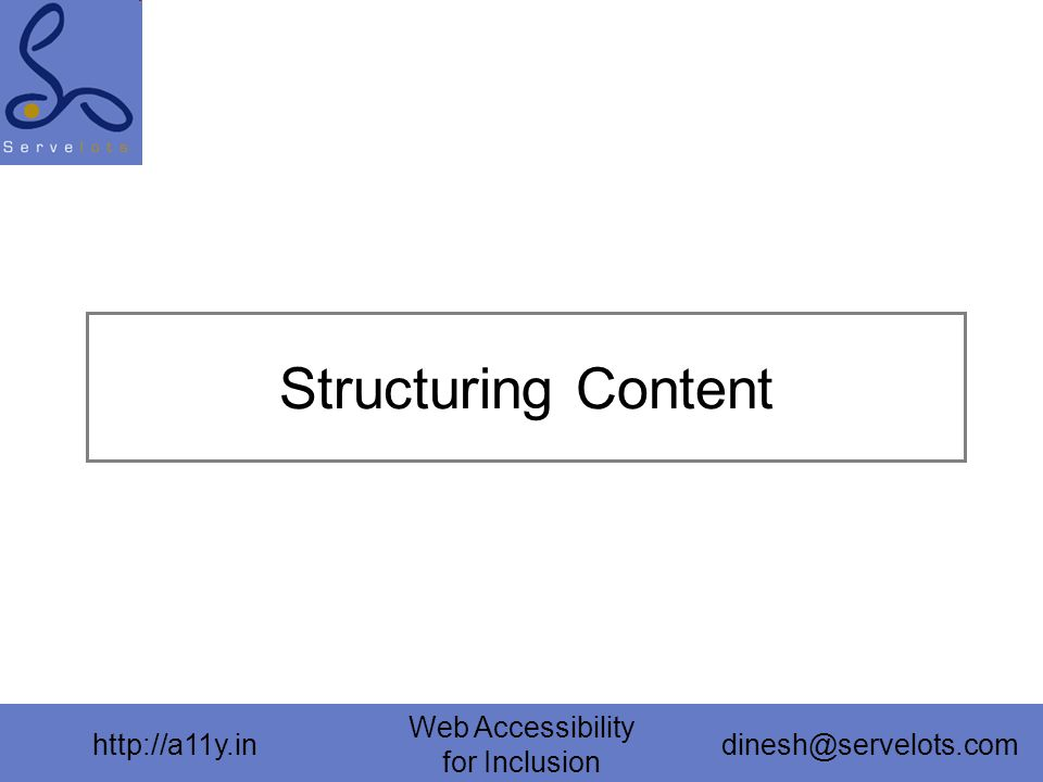http://a11y.in Web Accessibility for Inclusion dinesh@servelots.com Structuring Content
