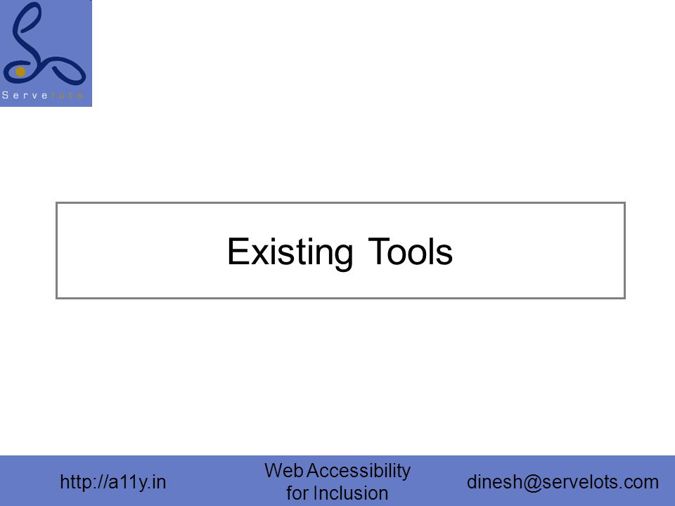 http://a11y.in Web Accessibility for Inclusion dinesh@servelots.com Existing Tools