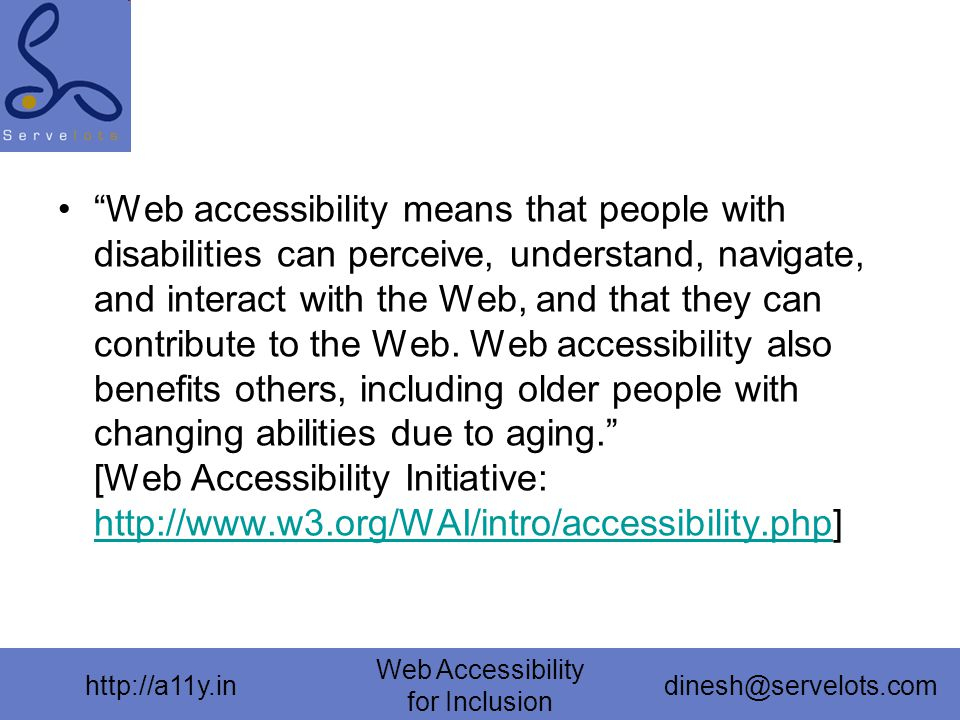 """http://a11y.in Web Accessibility for Inclusion dinesh@servelots.com """"Web accessibility means that people with disabilities can perceive, understand, n"""