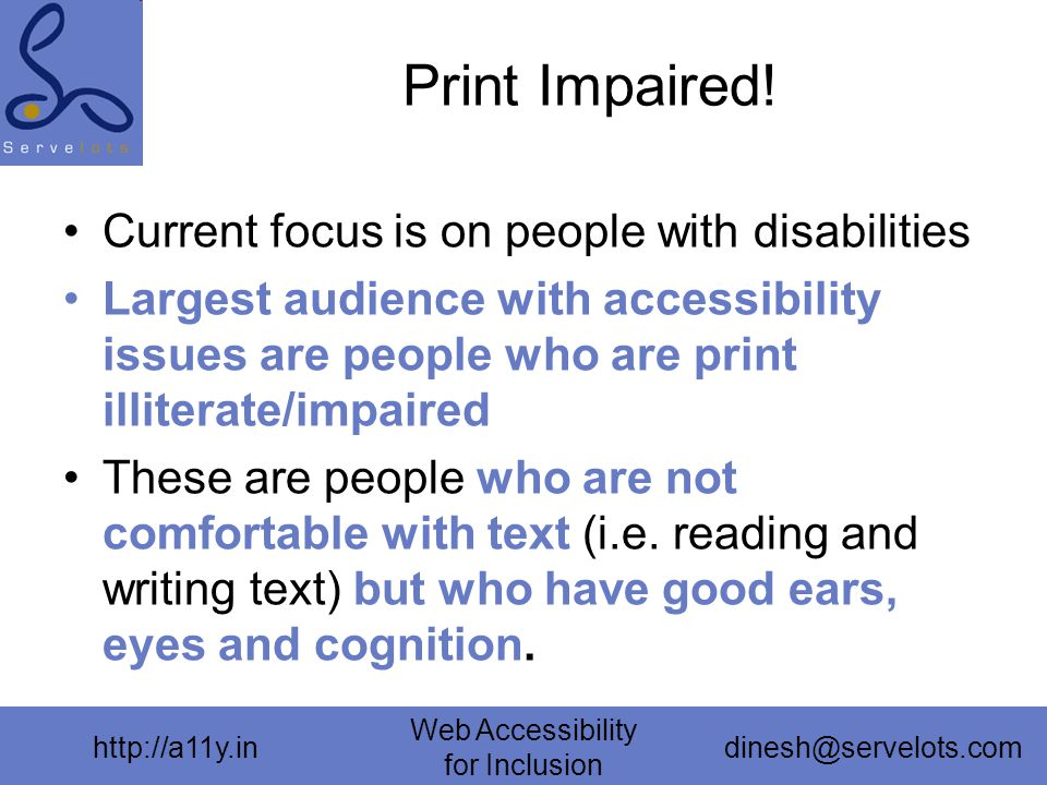 http://a11y.in Web Accessibility for Inclusion dinesh@servelots.com Print Impaired.