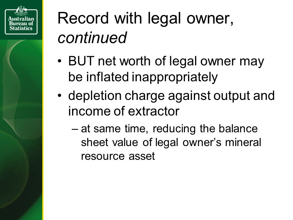 Record with legal owner, continued BUT net worth of legal owner may be inflated inappropriately depletion charge against output and income of extracto