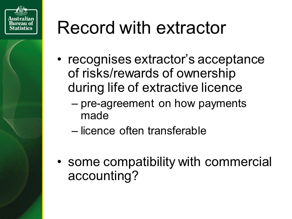 Record with extractor recognises extractor's acceptance of risks/rewards of ownership during life of extractive licence –pre-agreement on how payments