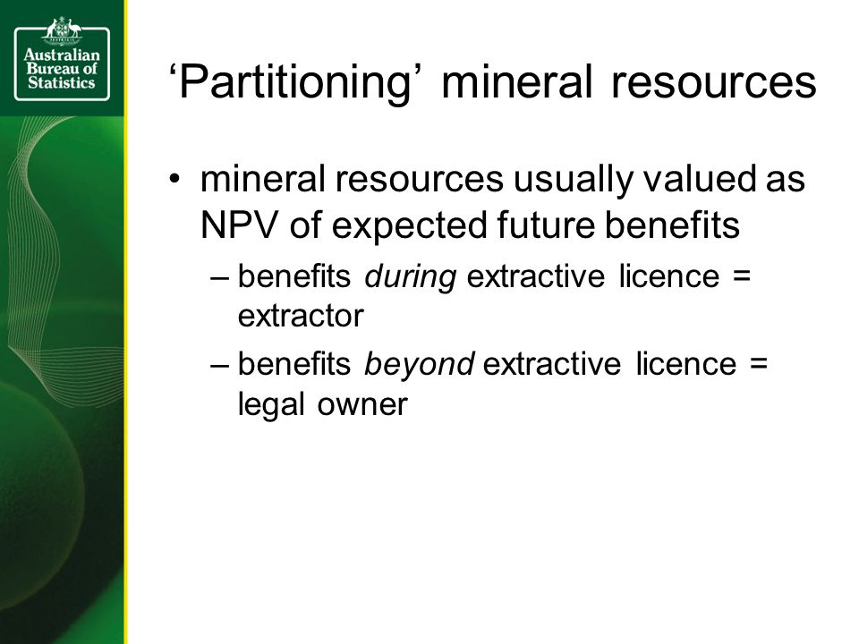 'Partitioning' mineral resources mineral resources usually valued as NPV of expected future benefits –benefits during extractive licence = extractor –