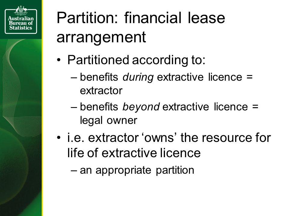 Partition: financial lease arrangement Partitioned according to: –benefits during extractive licence = extractor –benefits beyond extractive licence =