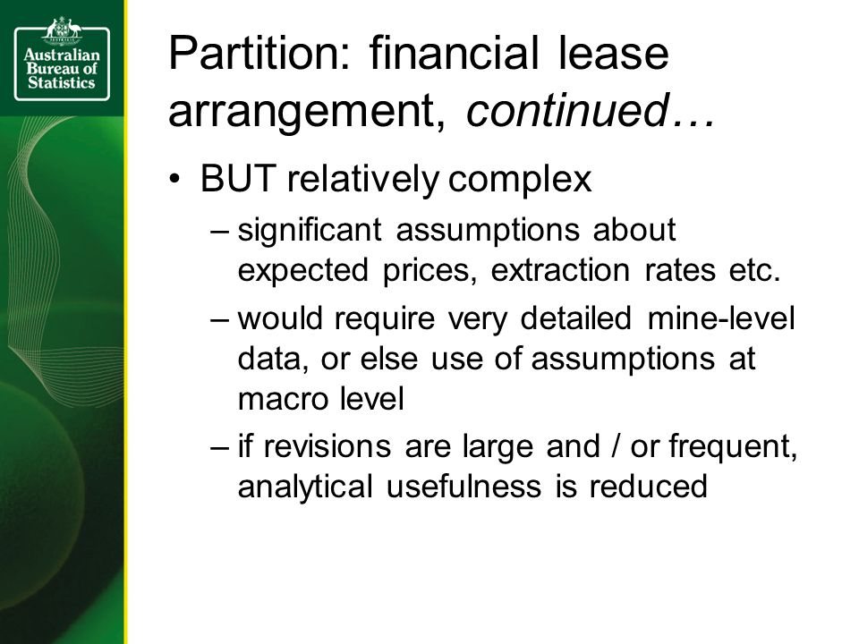 Partition: financial lease arrangement, continued… BUT relatively complex –significant assumptions about expected prices, extraction rates etc. –would