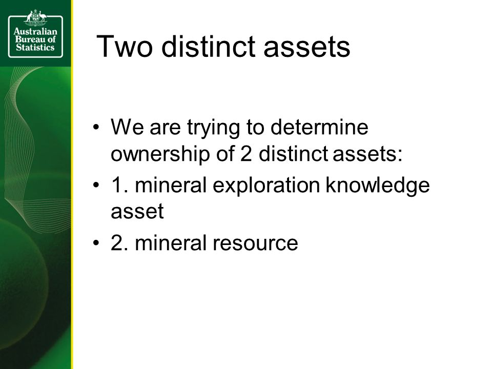 Two distinct assets We are trying to determine ownership of 2 distinct assets: 1. mineral exploration knowledge asset 2. mineral resource