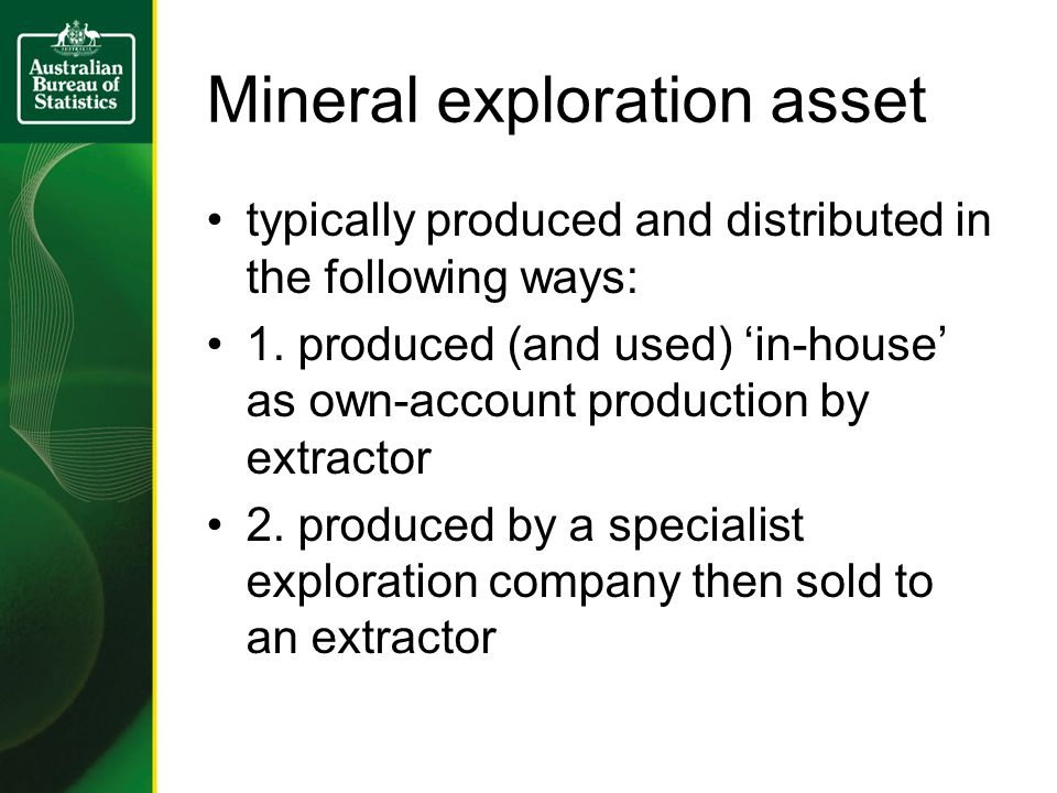 Mineral exploration asset typically produced and distributed in the following ways: 1. produced (and used) 'in-house' as own-account production by ext