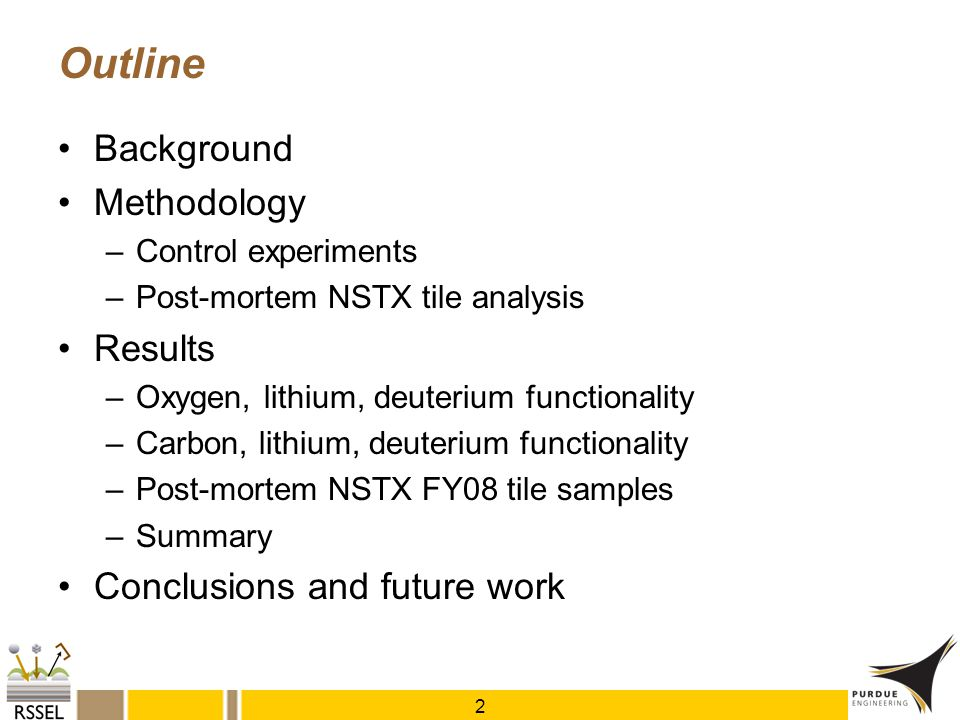 Outline Background Methodology –Control experiments –Post-mortem NSTX tile analysis Results –Oxygen, lithium, deuterium functionality –Carbon, lithium