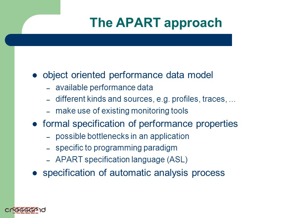 The APART approach object oriented performance data model – available performance data – different kinds and sources, e.g. profiles, traces,... – make