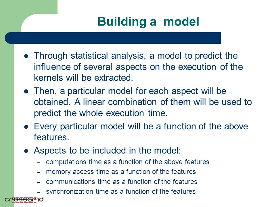 Building a model Through statistical analysis, a model to predict the influence of several aspects on the execution of the kernels will be extracted.