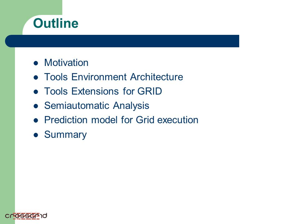 Outline Motivation Tools Environment Architecture Tools Extensions for GRID Semiautomatic Analysis Prediction model for Grid execution Summary