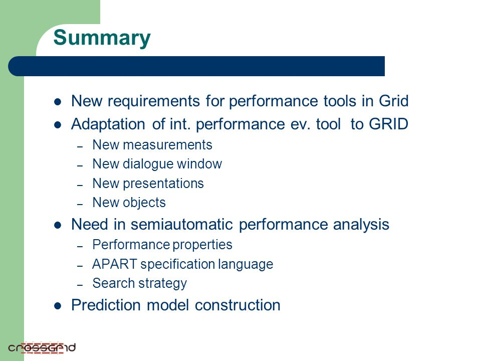 Summary New requirements for performance tools in Grid Adaptation of int. performance ev. tool to GRID – New measurements – New dialogue window – New