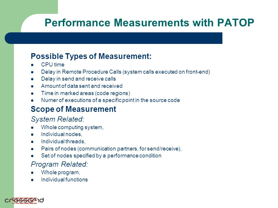 Performance Measurements with PATOP Possible Types of Measurement: CPU time Delay in Remote Procedure Calls (system calls executed on front-end) Delay
