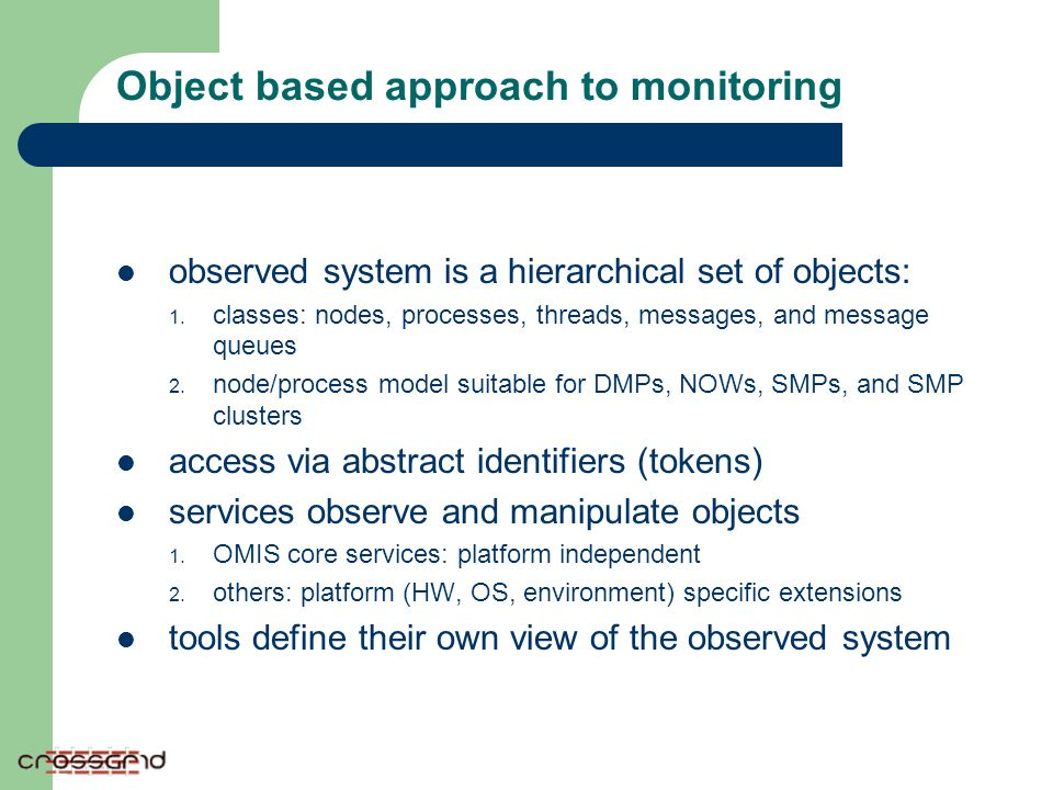 Object based approach to monitoring observed system is a hierarchical set of objects: 1. classes: nodes, processes, threads, messages, and message que