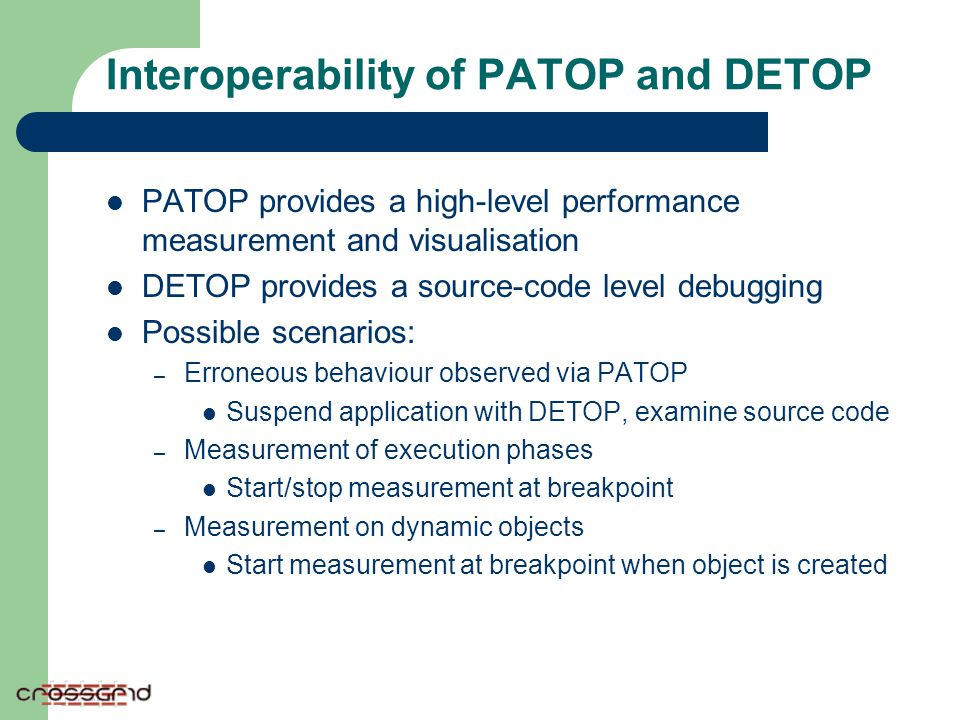 Interoperability of PATOP and DETOP PATOP provides a high-level performance measurement and visualisation DETOP provides a source-code level debugging
