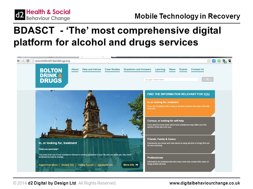 © 2014 d2 Digital by Design Ltd. All Rights Reserved.www.digitalbehaviourchange.co.uk Mobile Technology in Recovery BDASCT - 'The' most comprehensive