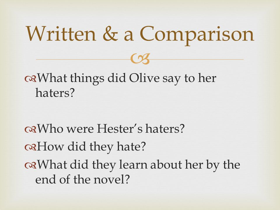   What things did Olive say to her haters.  Who were Hester's haters.