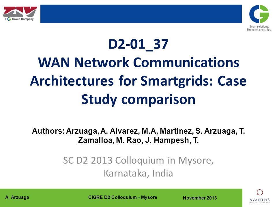 A. ArzuagaCIGRE D2 Colloquium - Mysore November 2013 D2-01_37 WAN Network Communications Architectures for Smartgrids: Case Study comparison Authors: