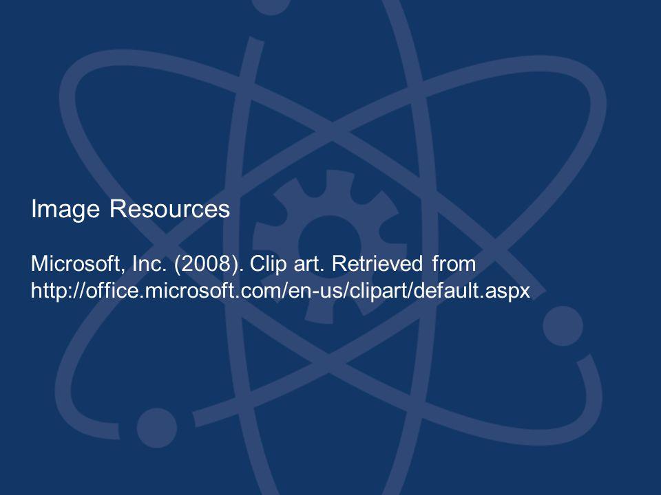 Image Resources Microsoft, Inc. (2008). Clip art. Retrieved from http://office.microsoft.com/en-us/clipart/default.aspx