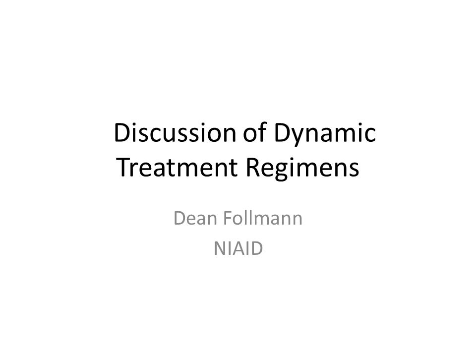 Discussionof Dynamic Treatment Regimens Dean Follmann NIAID