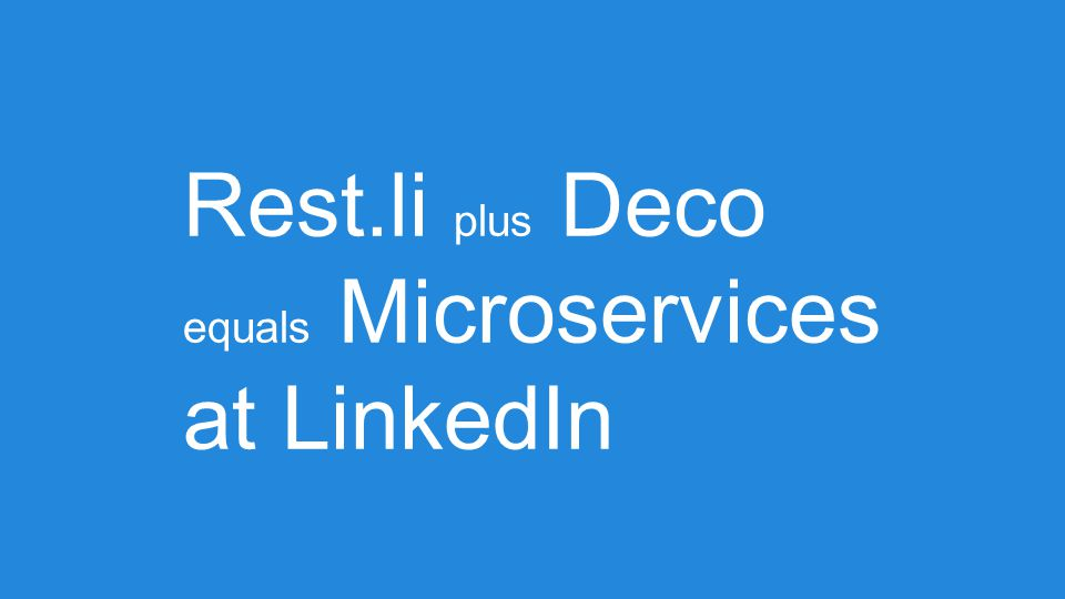 Rest.li plus Deco equals Microservices at LinkedIn