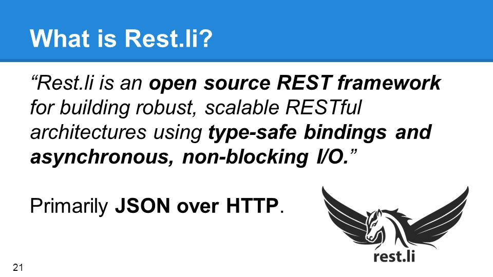 "What is Rest.li? ""Rest.li is an open source REST framework for building robust, scalable RESTful architectures using type-safe bindings and asynchrono"
