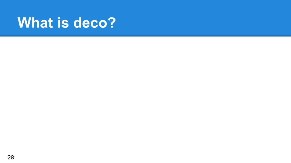 What is deco? 28