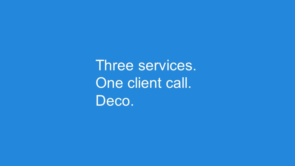 Three services. One client call. Deco.