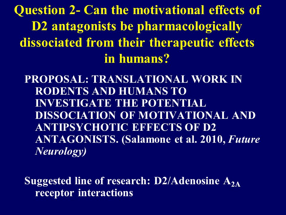 Question 2- Can the motivational effects of D2 antagonists be pharmacologically dissociated from their therapeutic effects in humans.