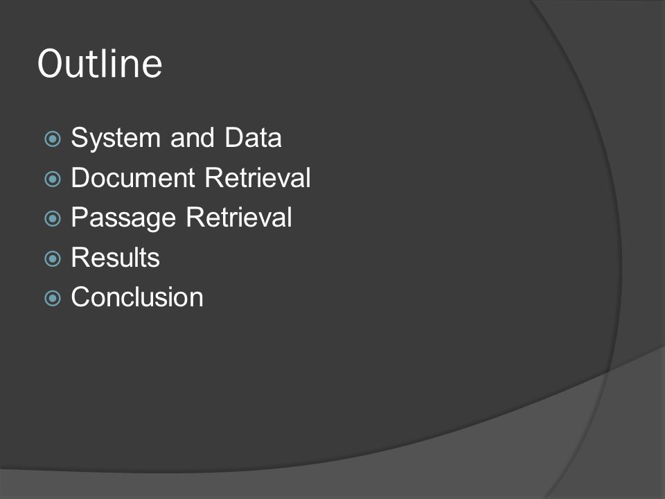 Outline  System and Data  Document Retrieval  Passage Retrieval  Results  Conclusion