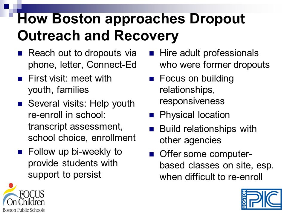 How Boston approaches Dropout Outreach and Recovery Reach out to dropouts via phone, letter, Connect-Ed First visit: meet with youth, families Several