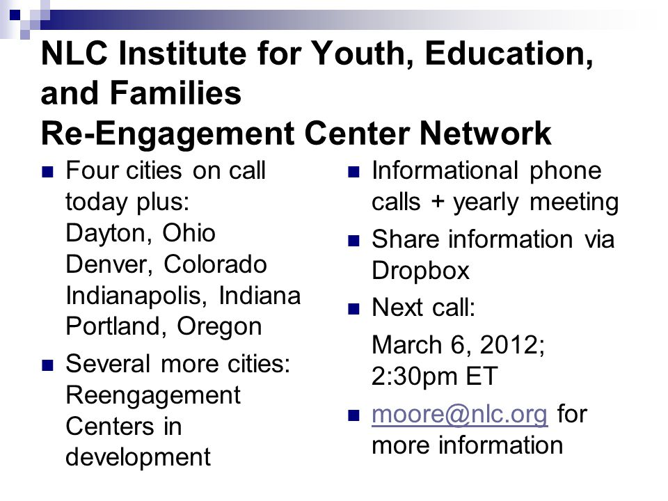 NLC Institute for Youth, Education, and Families Re-Engagement Center Network Four cities on call today plus: Dayton, Ohio Denver, Colorado Indianapol