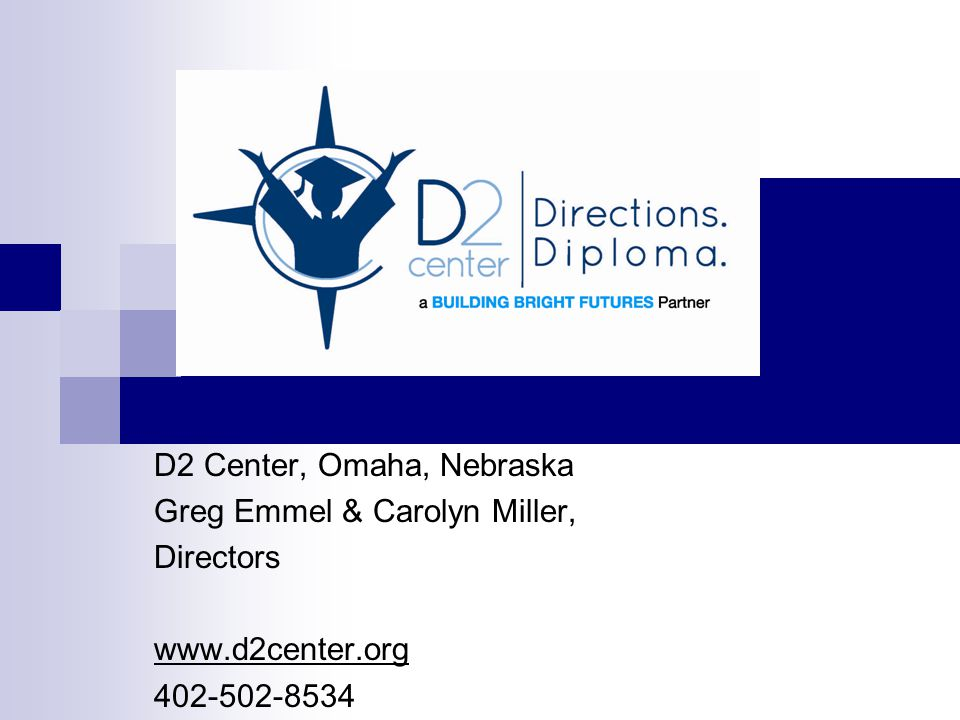 D2 Center, Omaha, Nebraska Greg Emmel & Carolyn Miller, Directors www.d2center.org 402-502-8534