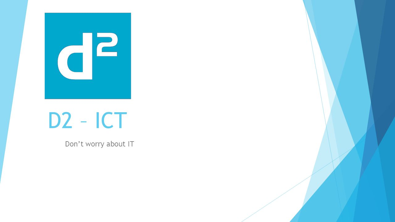 D2 – ICT Don't worry about IT