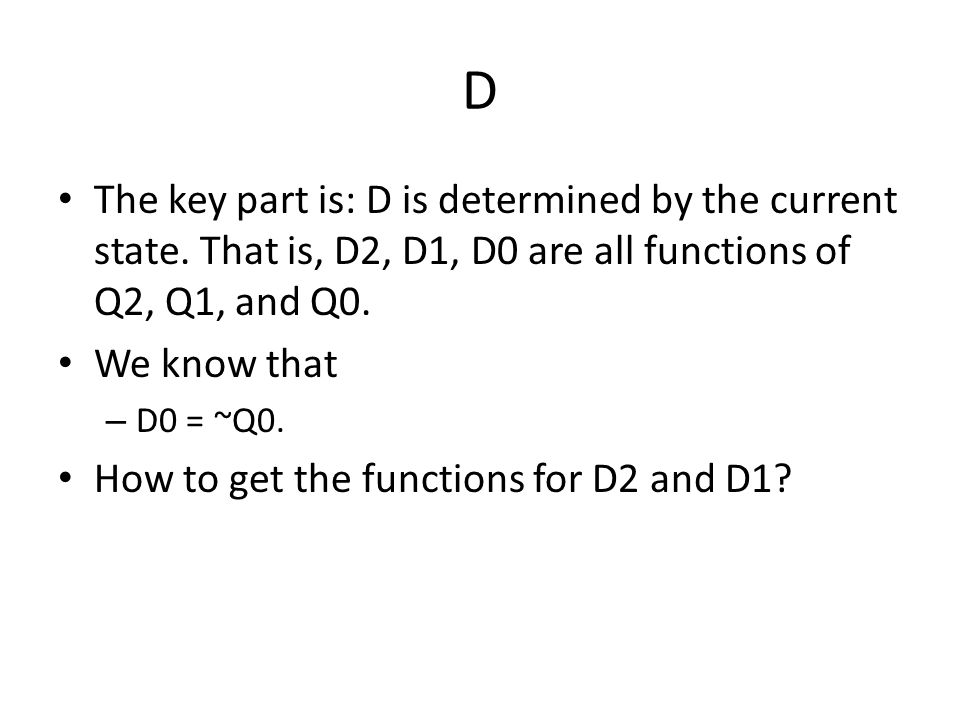 D The key part is: D is determined by the current state.