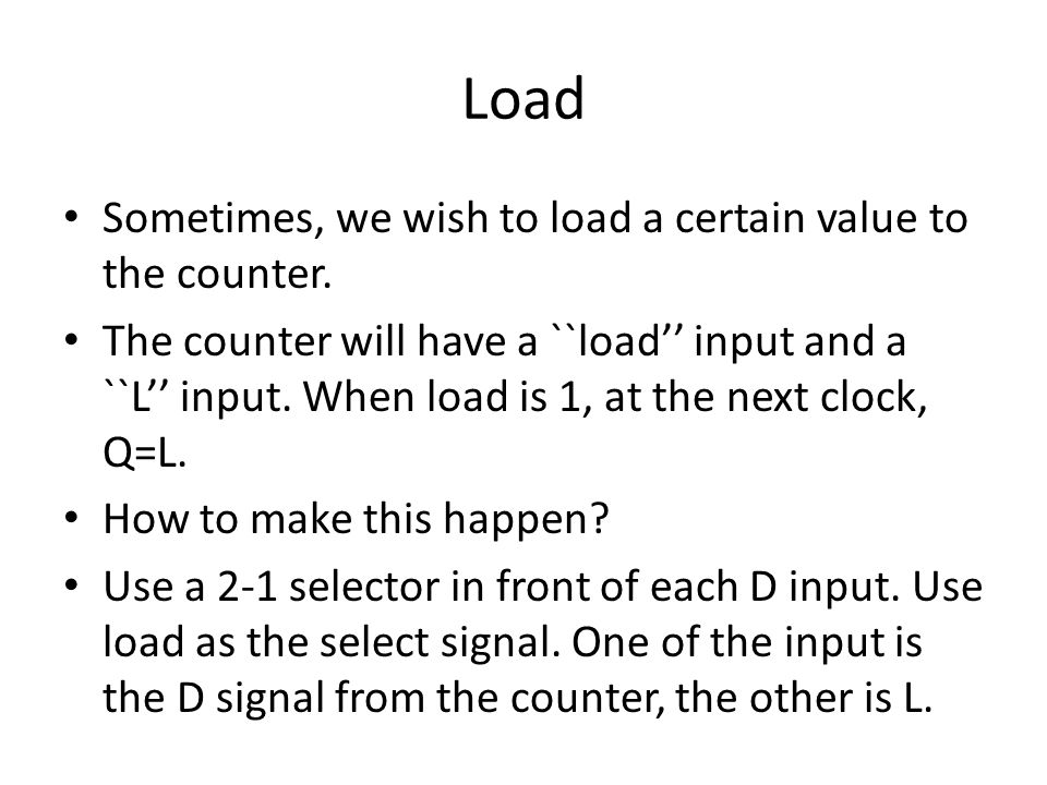 Load Sometimes, we wish to load a certain value to the counter.