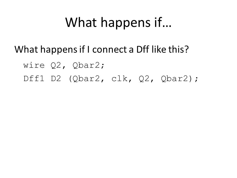 What happens if… What happens if I connect a Dff like this.