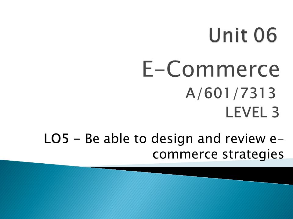 E-Commerce A/601/7313 LEVEL 3 LO5 - Be able to design and review e- commerce strategies