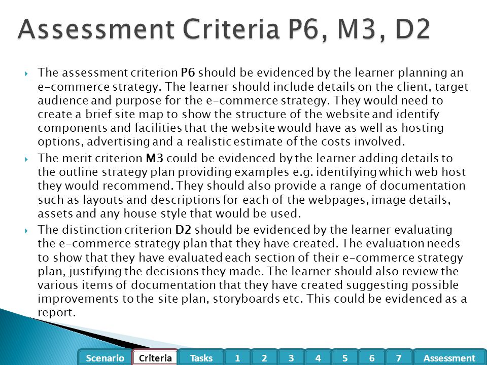Scenario CriteriaTasksAssessment1234567  The assessment criterion P6 should be evidenced by the learner planning an e-commerce strategy. The learner