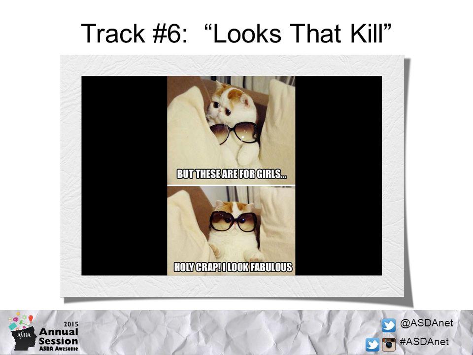 @ASDAnet #ASDAnet Track #6: Looks That Kill